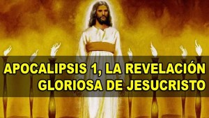 Lee más sobre el artículo Apocalipsis 1, La Revelacion Gloriosa de Jesucristo