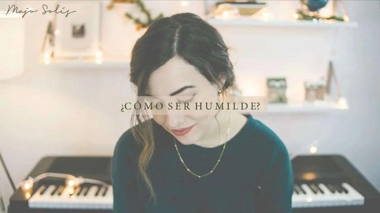 ¿Cómo ser humilde? – Majo Solís