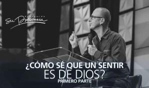 Lee más sobre el artículo ¿Cómo sé que un sentir es de Dios? – primera parte – Andrés Corson