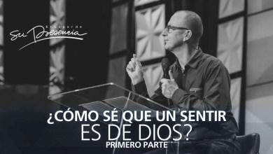 Photo of ¿Cómo sé que un sentir es de Dios? – primera parte – Andrés Corson