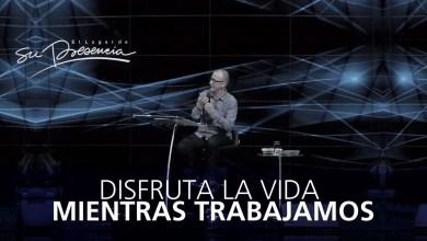 Disfrutar la vida mientras trabajamos - Pastor Andrés Corson