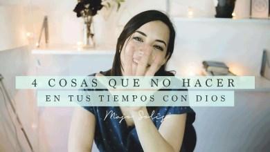 Photo of 5 cosas que NO HACER en tu Tiempo con Dios – Majo Solís