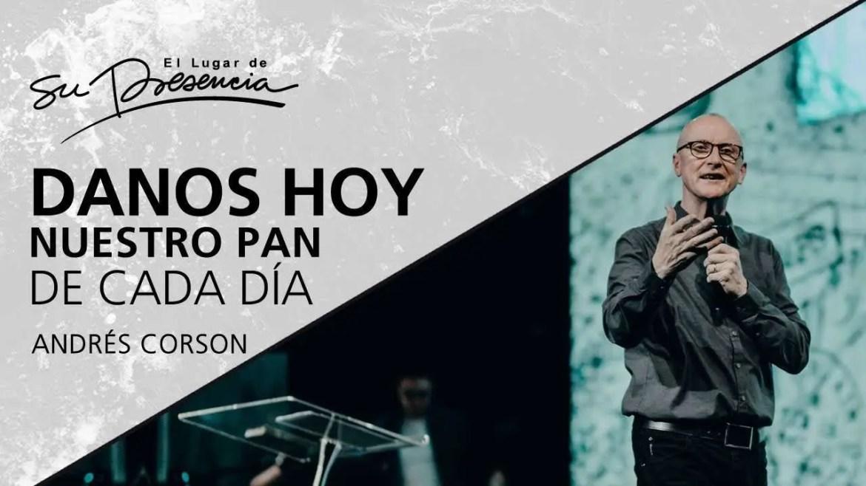 En este momento estás viendo Danos hoy nuestro pan de cada día – Andrés Corson