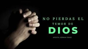 Lee más sobre el artículo No pierdas el temor de Dios – Apóstol German Ponce