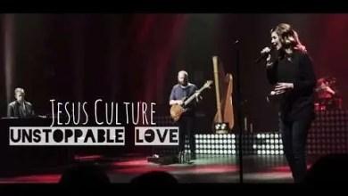 Photo of Jesus Culture – Unstoppable Love (subtitulado en español)