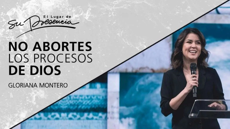 No abortes los procesos de Dios – Gloriana Montero