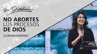 Photo of No abortes los procesos de Dios – Gloriana Montero