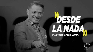 Pastor Cash Luna - Desde la nada