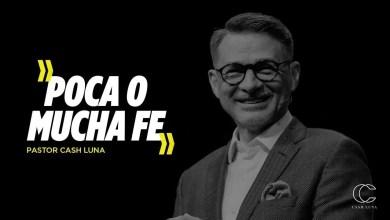 Photo of Pastor Cash Luna – Poca o mucha fe