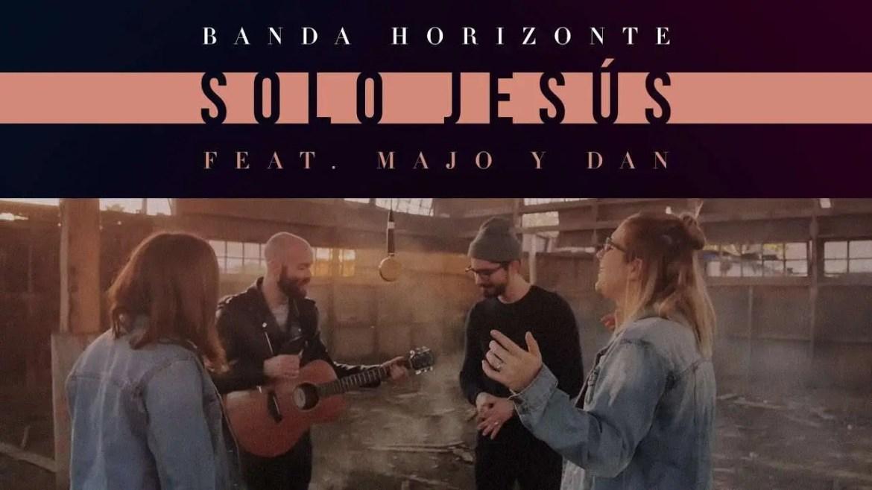 Banda Horizonte ft. Majo Y Dan – Sólo Jesús