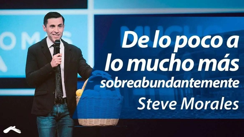 Lee más sobre el artículo De lo poco a lo mucho más sobreabundantemente – Pastor Steve Morales