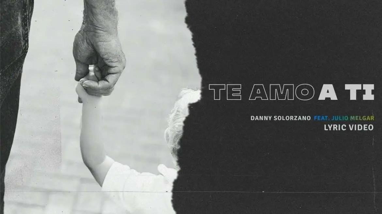 En este momento estás viendo Danny Solorzano – Te Amo A Ti feat. Julio Melgar (Lyric Video Oficial)