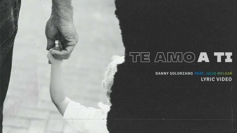 Danny Solorzano – Te Amo A Ti feat. Julio Melgar (Lyric Video Oficial)
