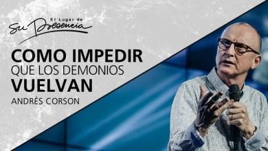 Photo of Como impedir que los demonios vuelvan – Andrés Corson