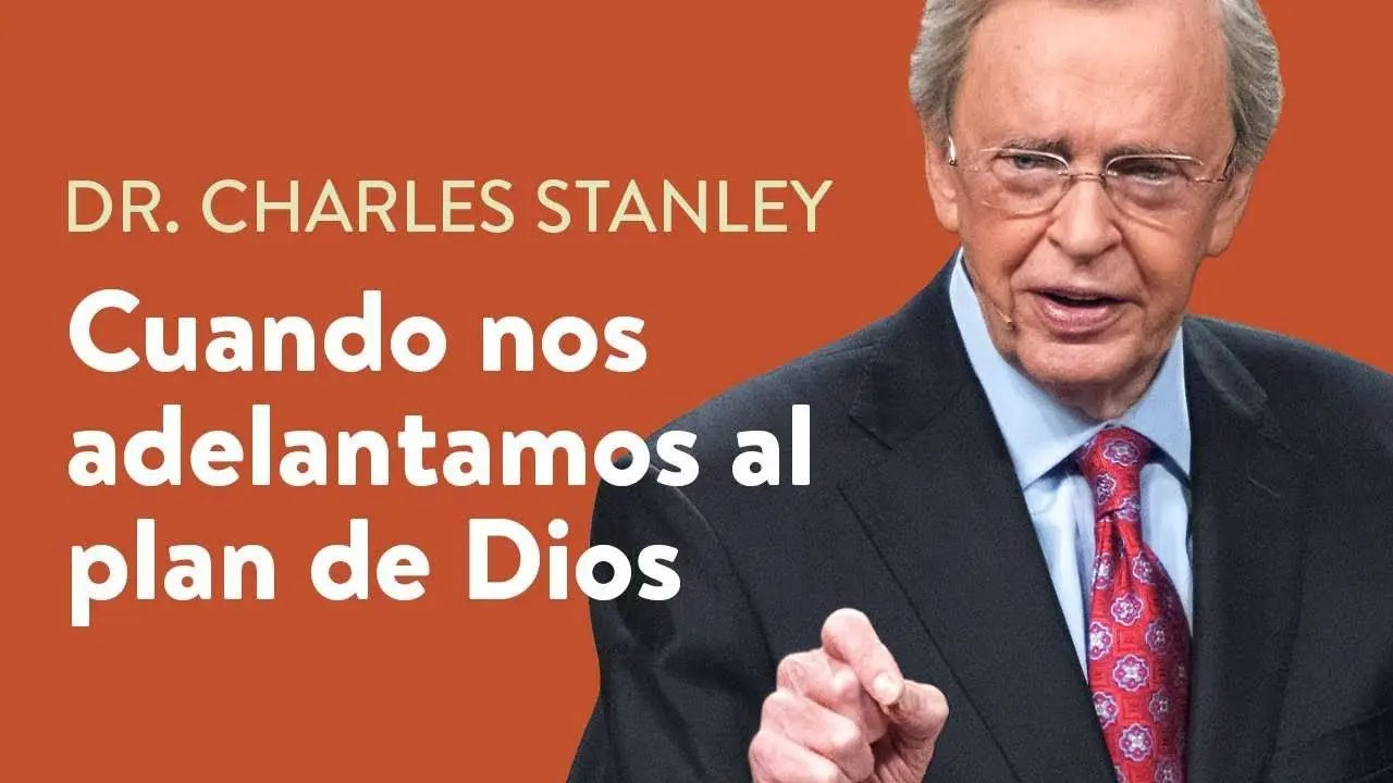 En este momento estás viendo Cuando nos adelantamos al plan de Dios– Dr. Charles Stanley