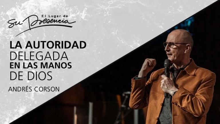 La autoridad delegada en las manos de Dios – Andrés Corson