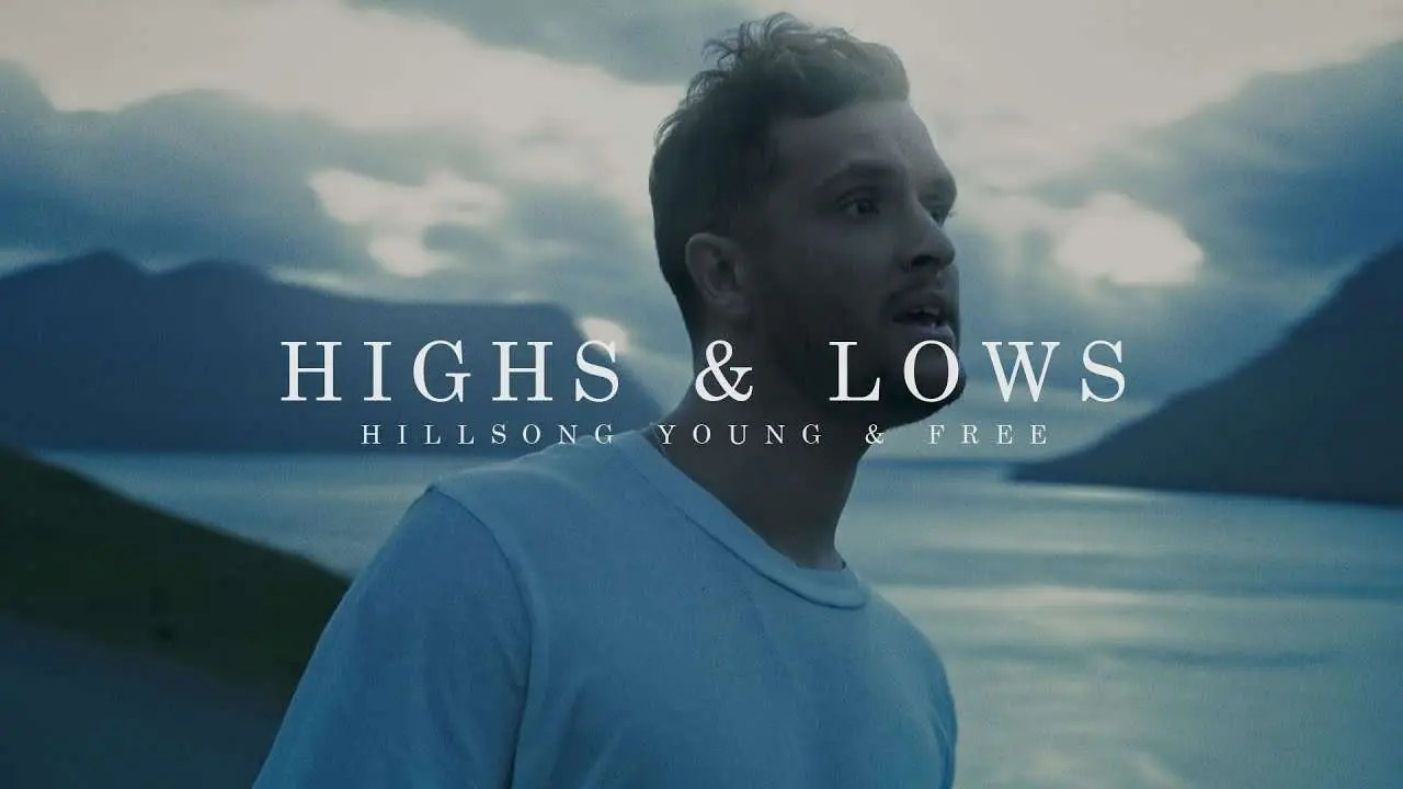 Letra: Highs & Lows (Official Music Video) – Hillsong Young and Free