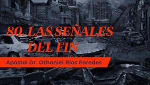 Lee más sobre el artículo Las Señales del Fin – Apóstol Dr. Othoniel Ríos Paredes