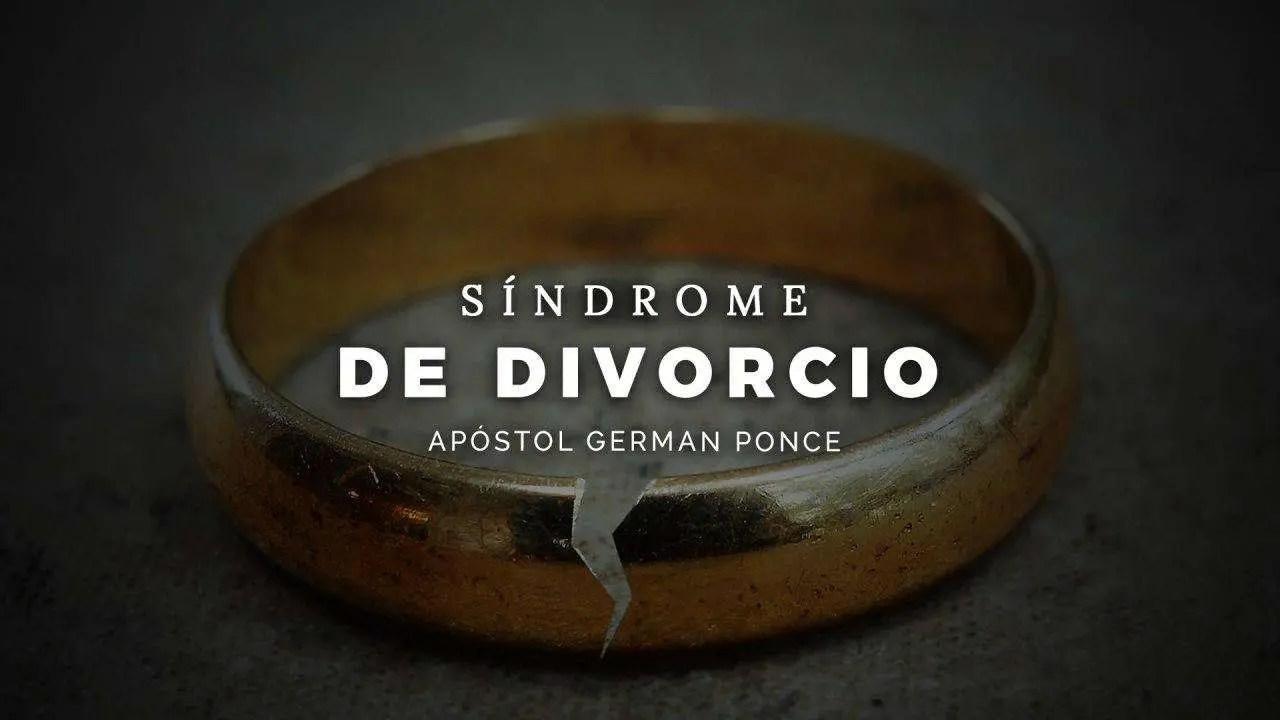 En este momento estás viendo Síndrome de Divorcio – Apóstol German Ponce