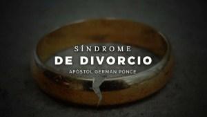Lee más sobre el artículo Síndrome de Divorcio – Apóstol German Ponce