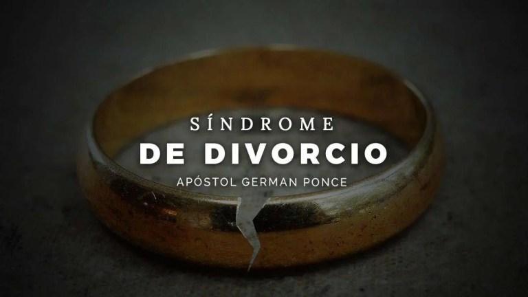 Síndrome de Divorcio – Apóstol German Ponce