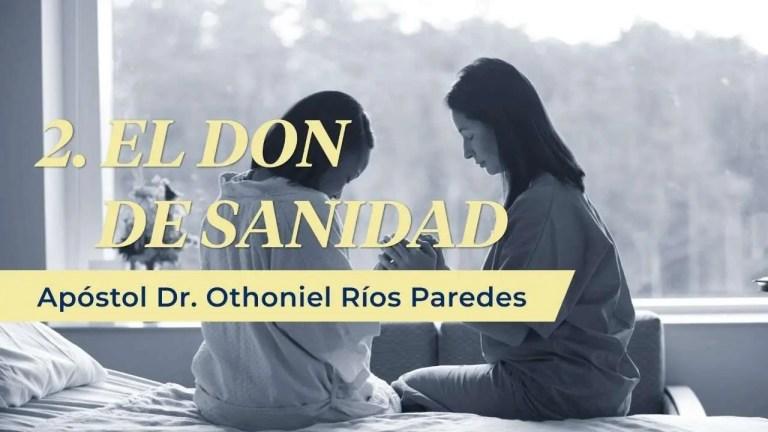 El Don De Sanidad – Apóstol Dr. Othoniel Ríos Paredes