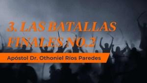 Lee más sobre el artículo Las Batallas Finales No 2 – Apóstol Dr. Othoniel Ríos Paredes
