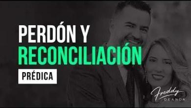 Photo of Perdón y reconciliación – Pastor Freddy DeAnda