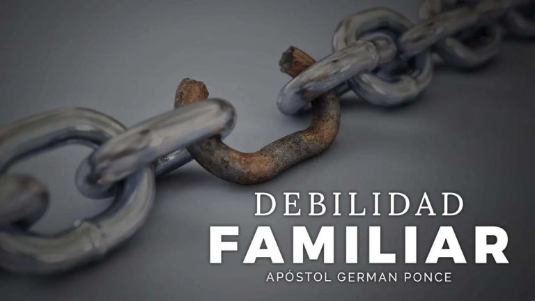 Debilidad Familiar – Apóstol German Ponce