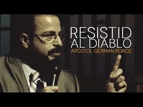 En este momento estás viendo Resistid Al Diablo – Apóstol German Ponce