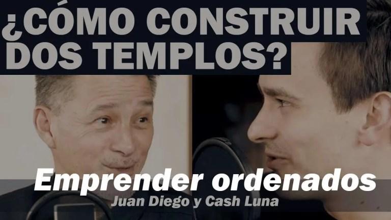 ¿Cómo construir dos templos? – Pastor Cash Luna y Juan Diego Luna