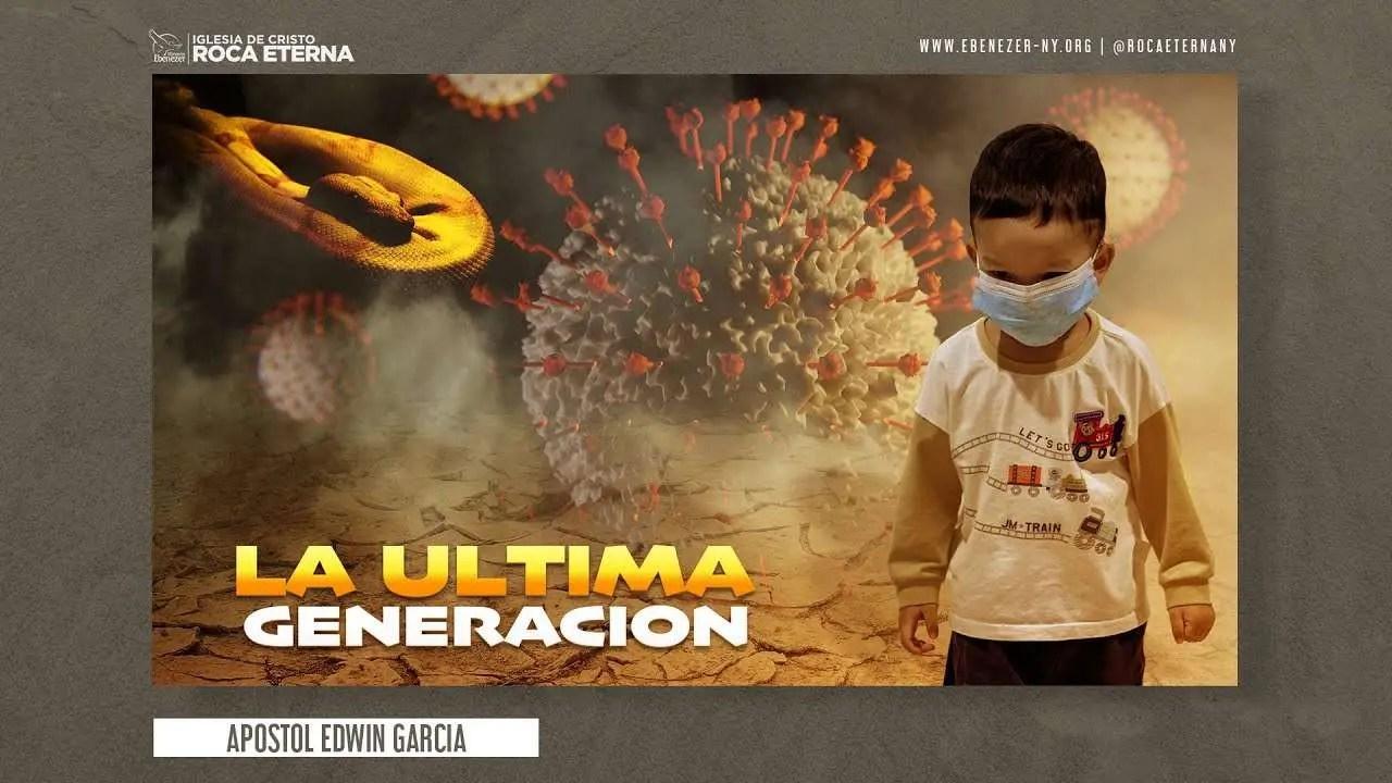 Lee más sobre el artículo La Ultima Generación – Apostol Edwin Garcia