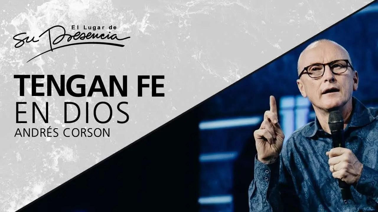 En este momento estás viendo Tengan fe en Dios – Andrés Corson