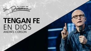 Lee más sobre el artículo Tengan fe en Dios – Andrés Corson