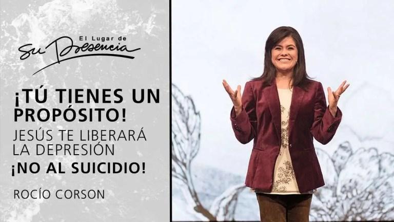 ¡Tú tienes propósito! Jesús te liberará de la depresión ¡NO al suicidio!   Rocío Corson