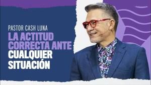 Lee más sobre el artículo La actitud correcta frente cualquier situación – Pastor Cash Luna