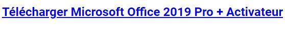 Télécharger Microsoft Office 2019 Professional + Activateur