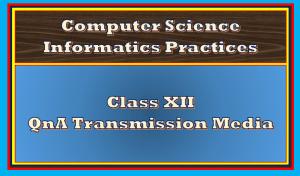 QnA Transmission Media class 12