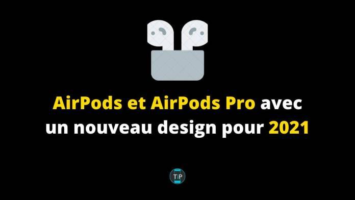 Apple devraient proposer des nouvelles versions des AirPods et des AirPods pro. Le design devrait changer.