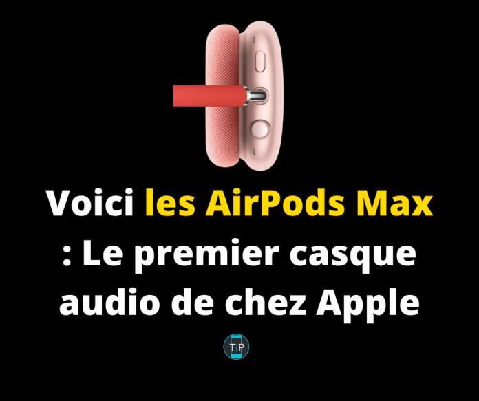Voici les AirPods Max : Le premier casque audio de chez Apple