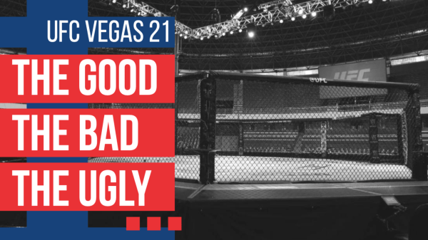 ufc vegas 21 the good the bad the ugly