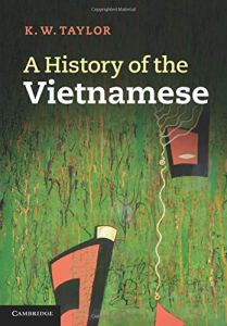 "Keith Weller Taylor, ""A History of the Vietnamese"", Cambridge University Press, 2013"