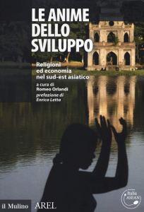 """Romeo Orlandi, """"Le anime dello sviluppo. Religioni ed economia nel sud-est asiatico"""", Il Mulino, 2019."""