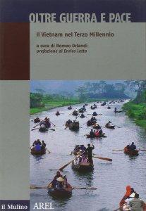 """Romeo Orlandi, """"Oltre guerra e pace. Il Vietnam nel Terzo Millennio"""", Il Mulino, 2010"""