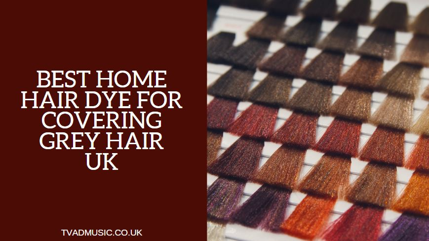 Best Home Hair Dye For Covering Grey Uk 2021 Edition