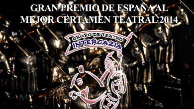 Photo of El GRUPO DE TEATRO INTERCAZIA ES GALARDONADO CON EL GRAN PREMIO DE ESPAÑA AL MEJOR CERTAMEN TEATRAL 2014