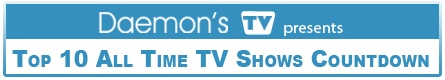 Daemon's TV - Top 10 All Time TV Shows Countdown