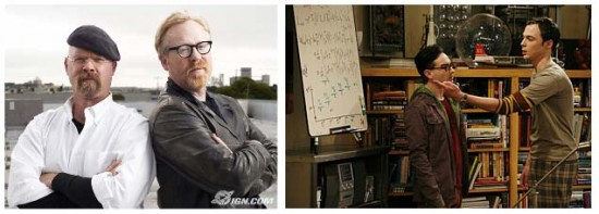 Jaime and Adam - Mythbusters; Sheldon and Leonard - The Big Bang Theory