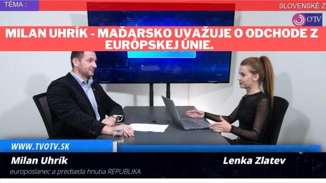 Milan Uhrík v TV OTV-Maďarsko uvažuje o odchode z EÚ