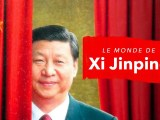 Le monde de Xi Jinping